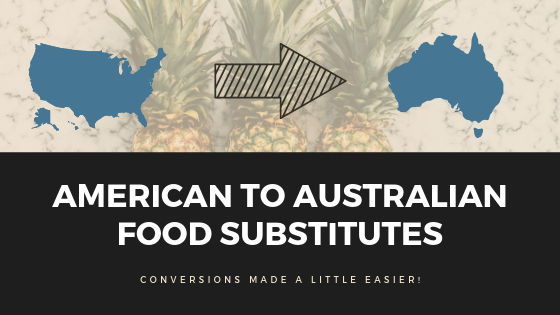 AMERICAN TO AUSTRALIAN FOOD SUBSTITUTES